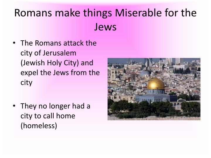 Romans make things Miserable for the Jews