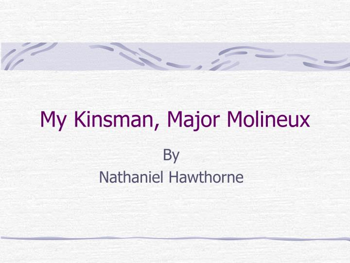 a review of nathaniel hawthornes my kinsman major molineuex My kinsman major molineux has 551 ratings and 17 reviews this 34 page article was extracted from the book: the garden of romance, by nathaniel hawthorne.