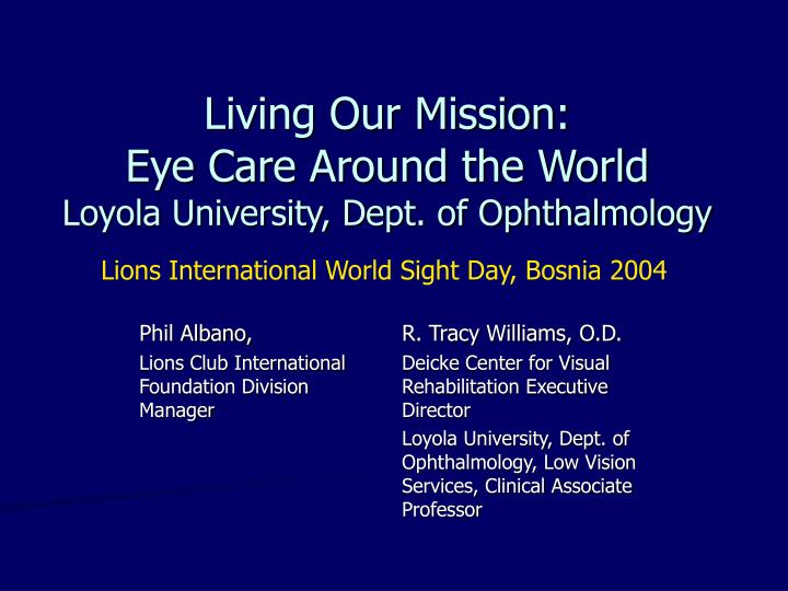living our mission eye care around the world loyola university dept of ophthalmology n.
