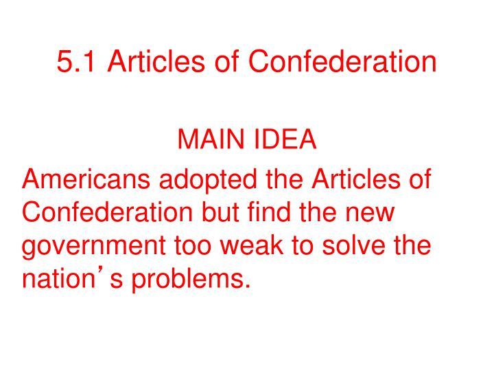 the weaknesses of the articles of confederation essay The second weakness in the articles of confederation discussed will be the fact that congress did not have the power to tax which meant that they could never put their finances in order section i: essay the articles of confederation was, in a sense, the first united states constitution.