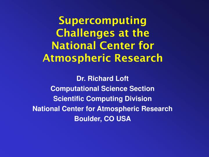 supercomputing challenges at the national center for atmospheric research n.