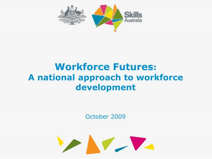 workforce futures a national approach to workforce development n.