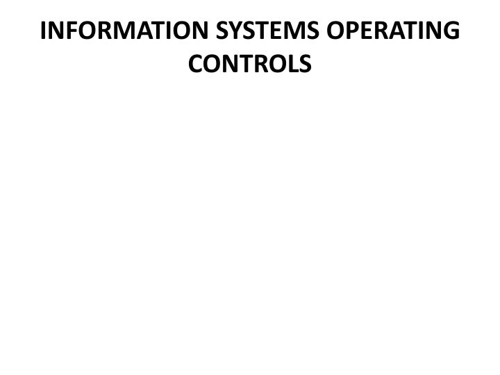 INFORMATION SYSTEMS OPERATING CONTROLS