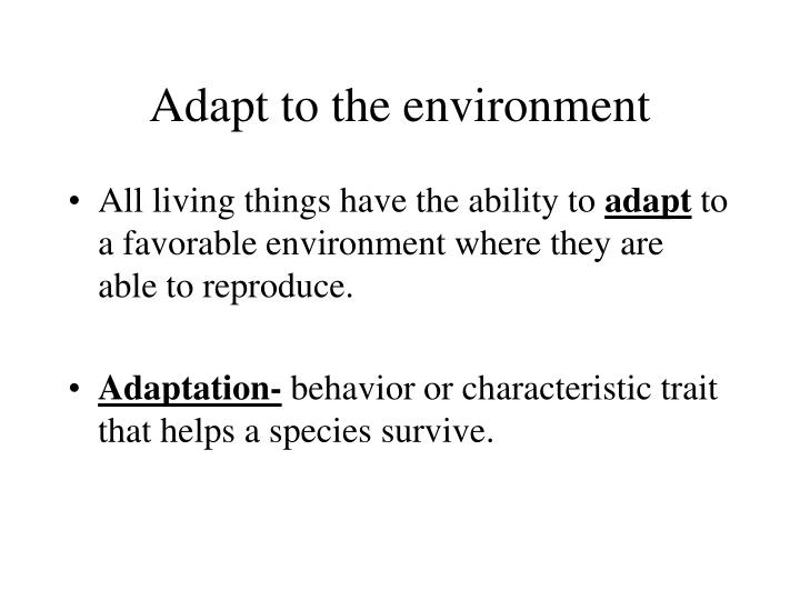 Adapt to the environment