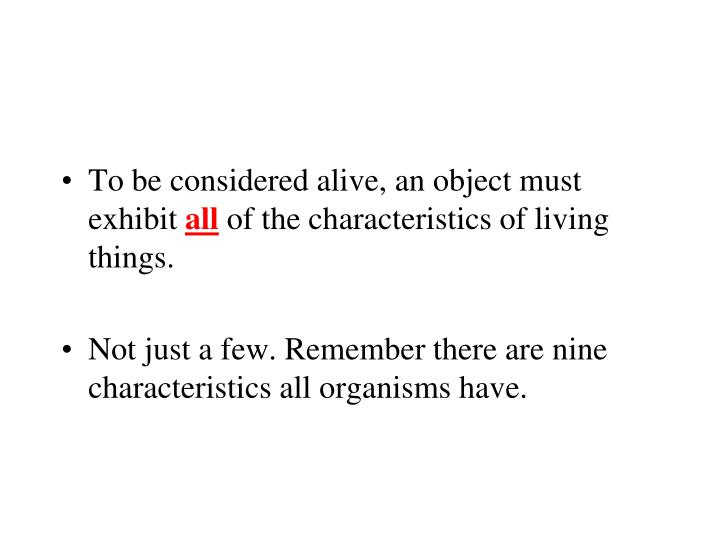 To be considered alive, an object must exhibit