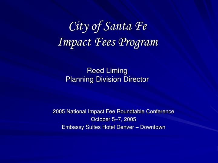 city of santa fe impact fees program reed liming planning division director n.