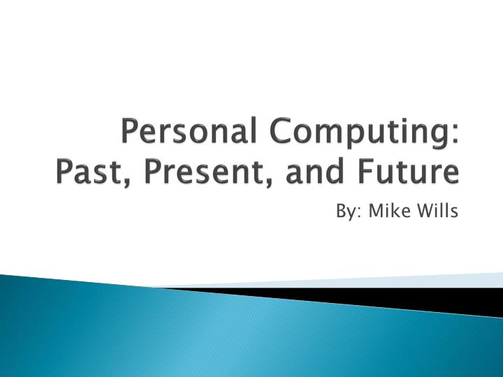 past present and future of computers Wanna know about the comparison between computers of past and present computer past present future dheva b present and previous computers.