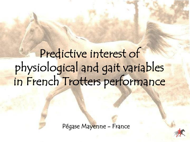 predictive interest of physiological and gait variables in french trotters performance n.