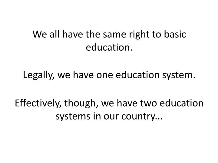 We all have the same right to basic education.