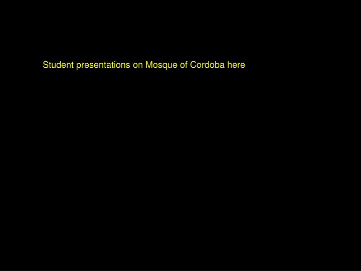 Student presentations on Mosque of Cordoba here