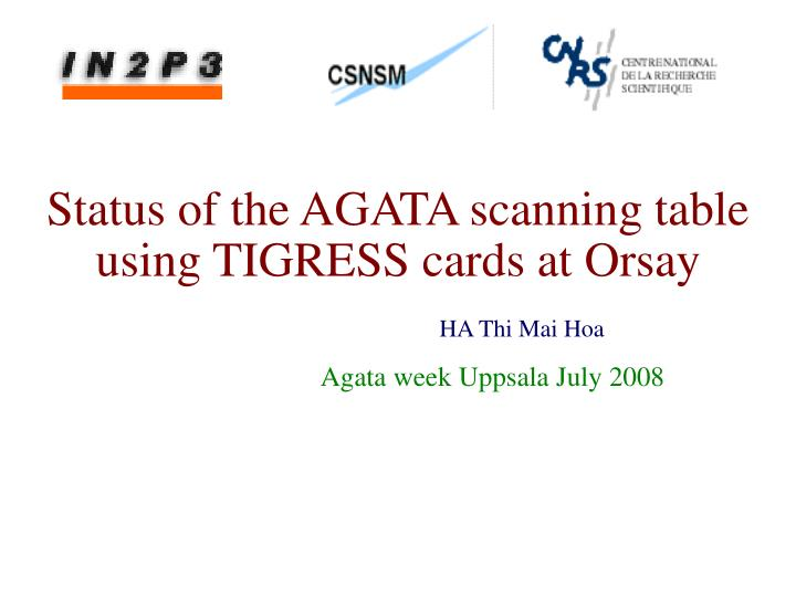 status of the agata scanning table using tigress cards at orsay n.