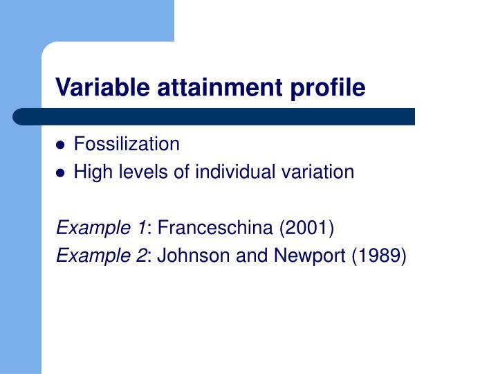 Variable attainment profile