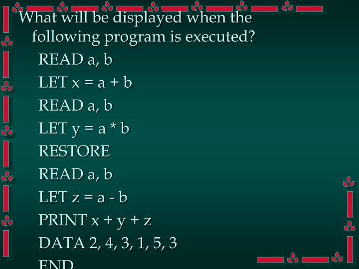 What will be displayed when the following program is executed?