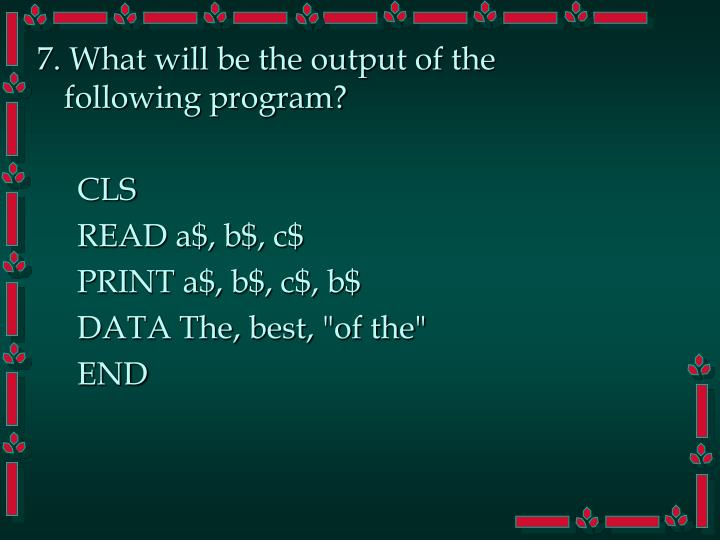 7. What will be the output of the following program?