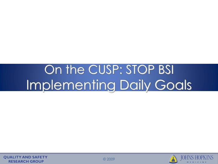 on the cusp stop bsi implementing daily goals n.