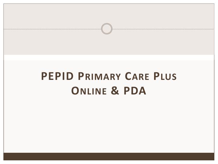 PEPID Primary Care Plus Online & PDA