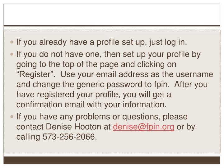 If you already have a profile set up, just log in.