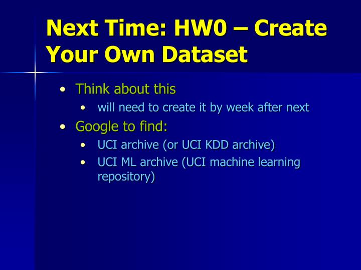 Next Time: HW0 – Create Your Own Dataset