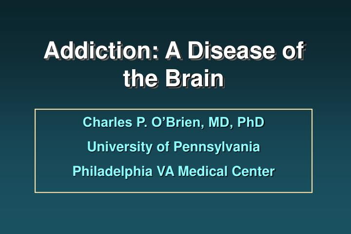addictions a disease of the brain Is addiction a disease and the millions of people struggling with addictions to disease, as the brain and body respond the best they can to the conditions.
