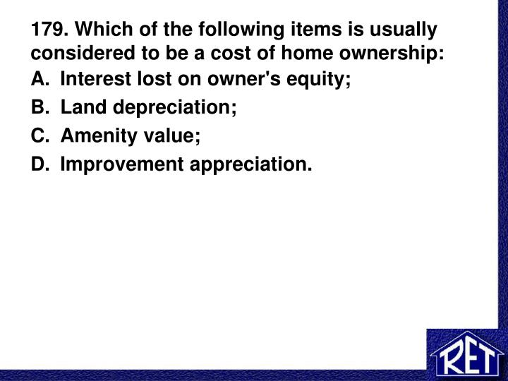 179 which of the following items is usually considered to be a cost of home ownership n.