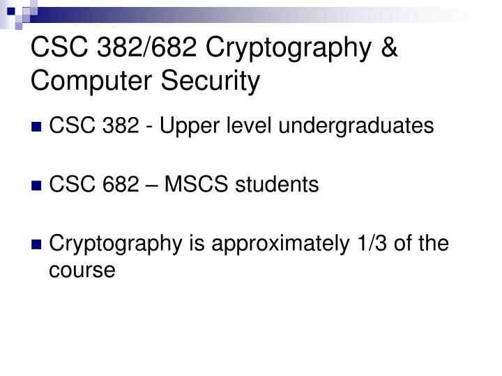 Csc 382 682 cryptography computer security
