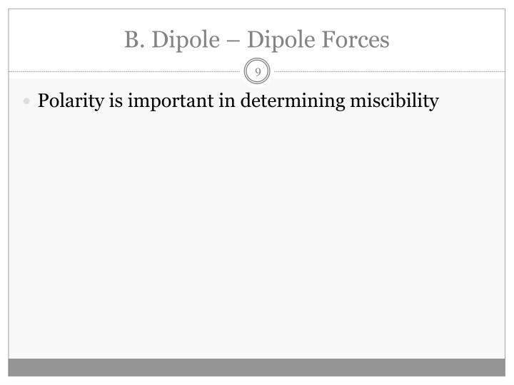 B. Dipole – Dipole Forces