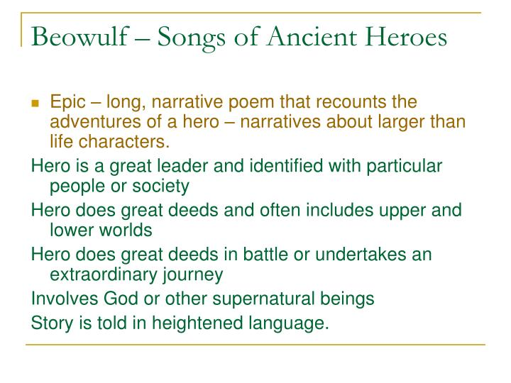 beowulf epic characteristics Beowulf, in my opinion, displayed a few of the characteristics of a hero even though he did his good deeds for the fame and attention, beowulf is a prime example of an epic hero hke helped the danes because their leader helped his father i believe the two main qualities of a hero are selflessness and above all honor.