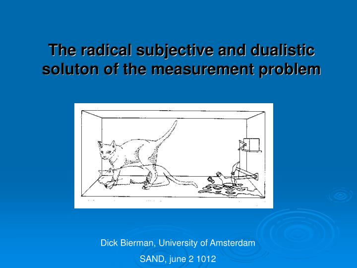 the radical subjective and dualistic soluton of the measurement problem n.