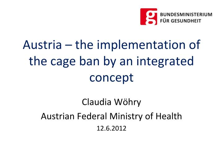 austria the implementation of the cage ban by an integrated concept n.