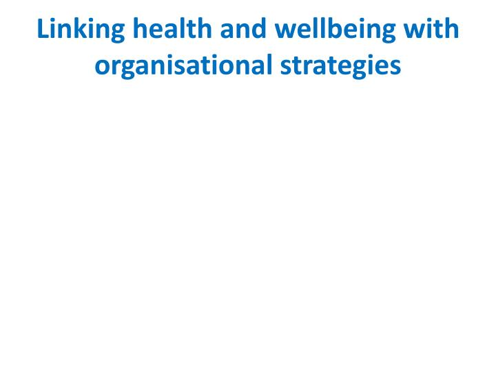 Linking health and wellbeing with organisational strategies
