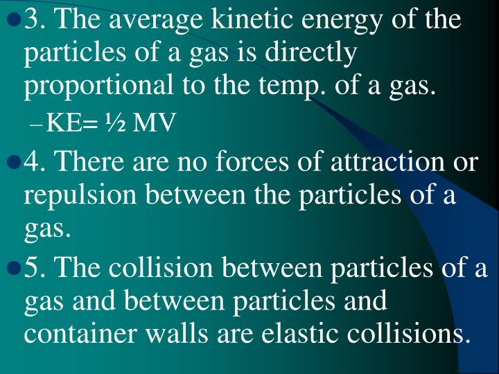 3. The average kinetic energy of the particles of a gas is directly proportional to the temp. of a g...