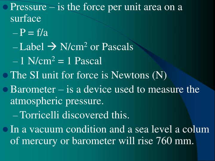 Pressure – is the force per unit area on a surface