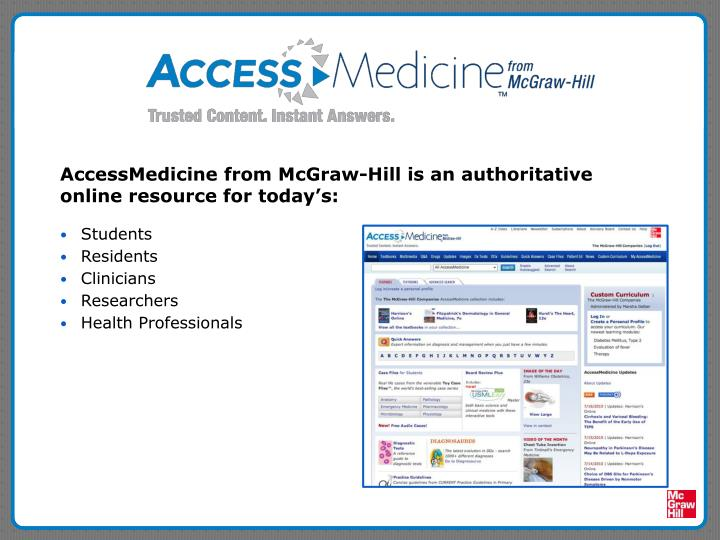 AccessMedicine from McGraw-Hill is an authoritative online resource for today's: