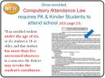 once enrolled compulsory attendance law requires pk kinder students to attend school scc page 23