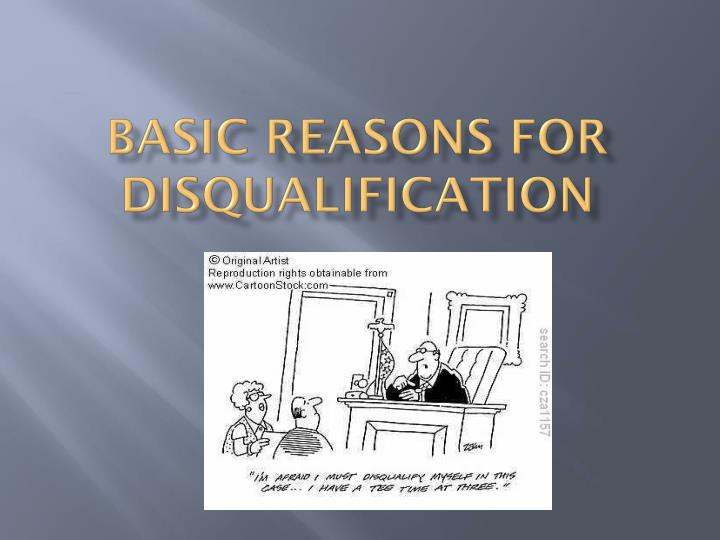 basic reasons for disqualification n.