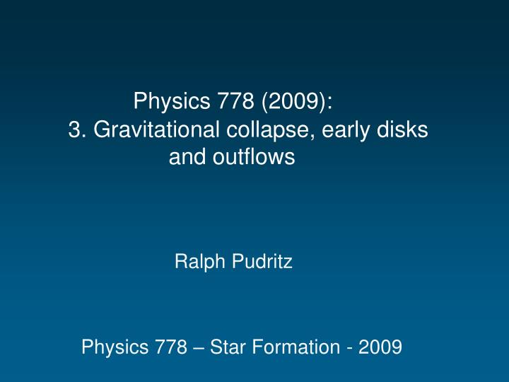 physics 778 2009 3 gravitational collapse early disks and outflows n.
