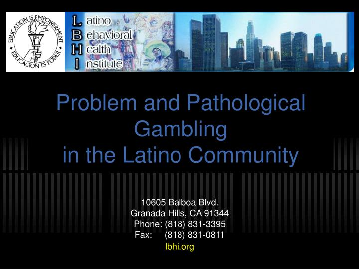 problem and pathological gambling in the latino community n.
