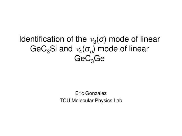 identification of the 3 mode of linear gec 3 si and 4 u mode of linear gec 3 ge n.