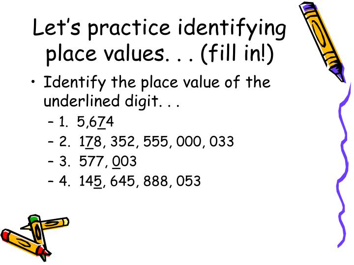 Let's practice identifying place values. . . (fill in!)