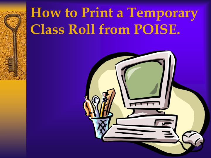 how to print a temporary class roll from poise n.