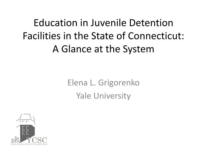 education in juvenile detention facilities in the state of connecticut a glance at the system n.