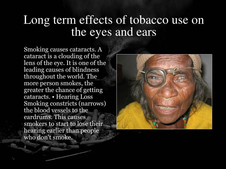 Long term effects of tobacco use on the eyes and ears