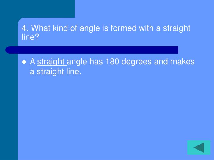 4. What kind of angle is formed with a straight line?