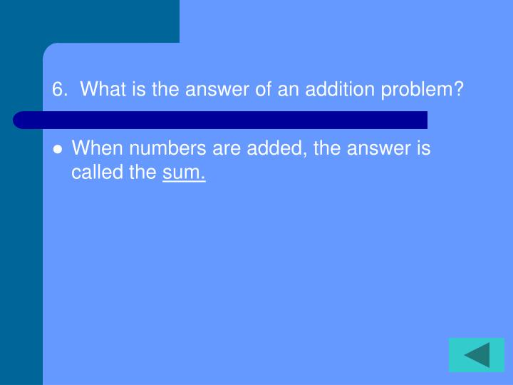 6.  What is the answer of an addition problem?
