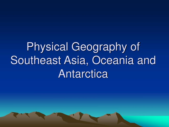 physical geography of southeast asia oceania and antarctica n.