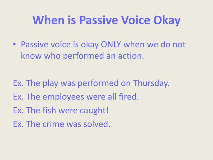 When is Passive Voice Okay