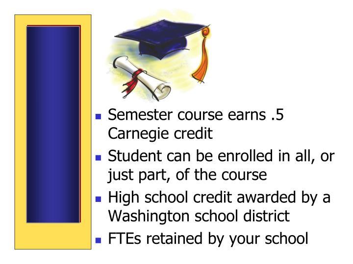 Semester course earns .5 Carnegie credit