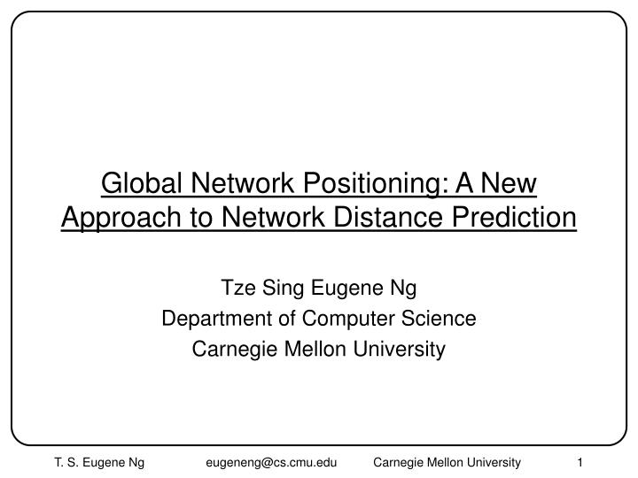 global network positioning a new approach to network distance prediction n.