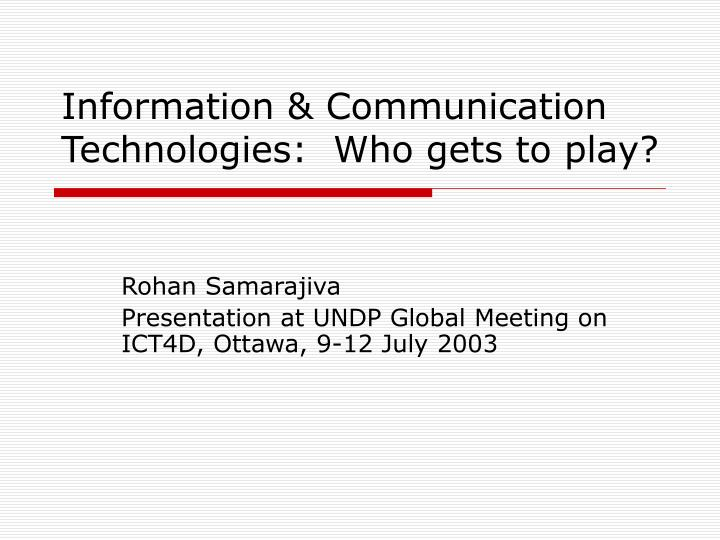 information communication technologies who gets to play