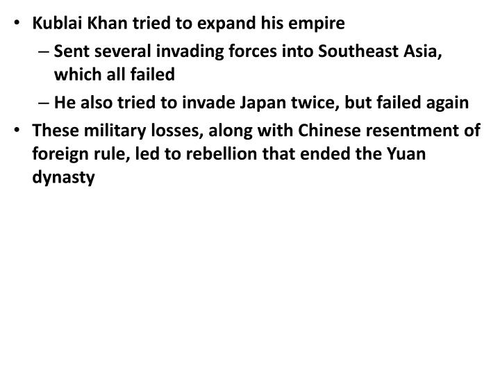 Kublai Khan tried to expand his empire